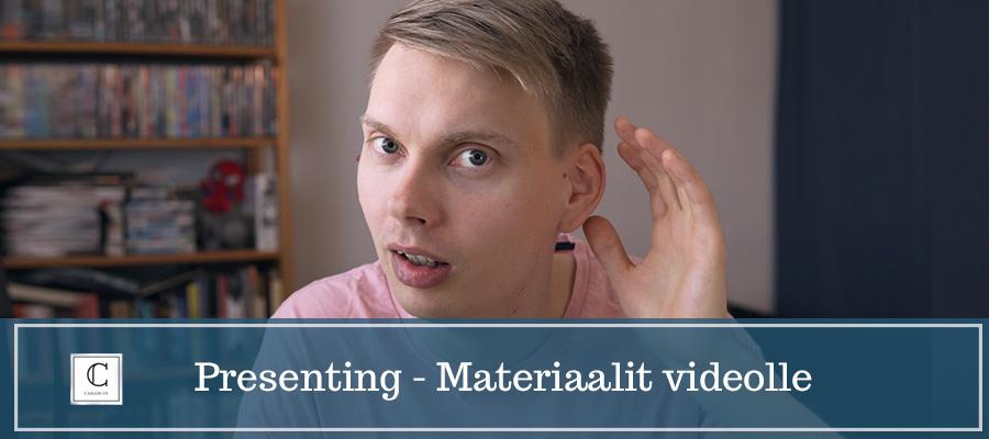 Presenting – Materiaalit videolle